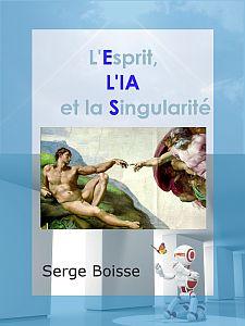 L'esprit, l'IA et la singularité - livre de Serge Boisse